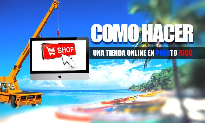 ¿Cómo hacer una tienda online (e-store) en Puerto Rico?